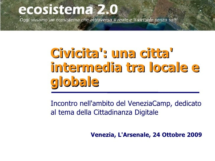 Civicita: una cittaintermedia tra locale eglobaleIncontro nellambito del VeneziaCamp, dedicatoal tema della Cittadinanza D...