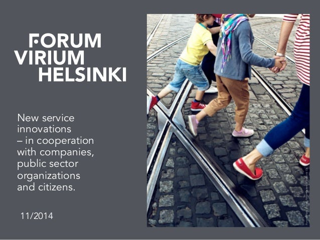 New service ! innovations! – in cooperation with!companies, public!sector organizations and citizens.!! 11/2014 Picture:Ra...