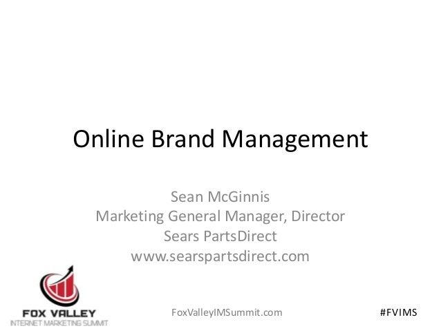 Online Brand Management Sean McGinnis Marketing General Manager, Director Sears PartsDirect www.searspartsdirect.com  FoxV...