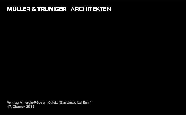 """MÜLLER & TRUNIGER ARCHITEKTEN  Vortrag Minergie-P-Eco am Objekt """"Sanitätspolizei Bern"""" 17. Oktober 2013"""