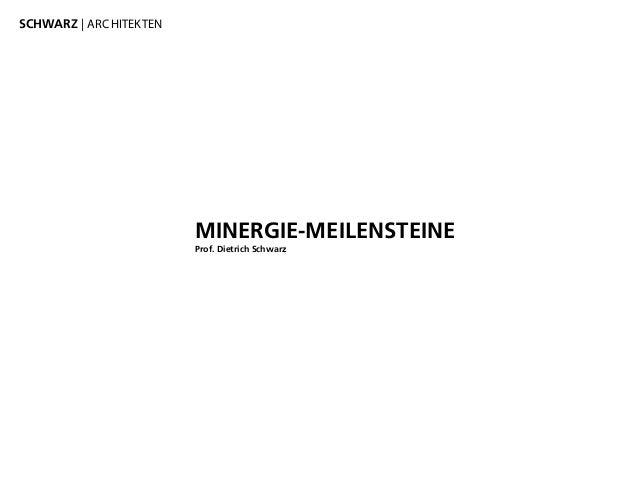 MINERGIE-MEILENSTEINE Prof. Dietrich Schwarz SCHWARZ | ARCHITEKTEN