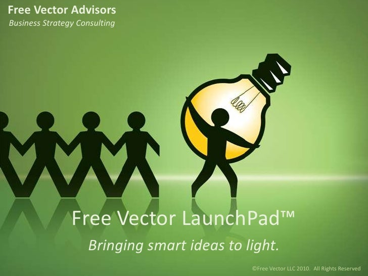Free Vector Advisors<br />Business Strategy Consulting <br />Free Vector LaunchPad™<br />Bringing smart ideas to light.<br...