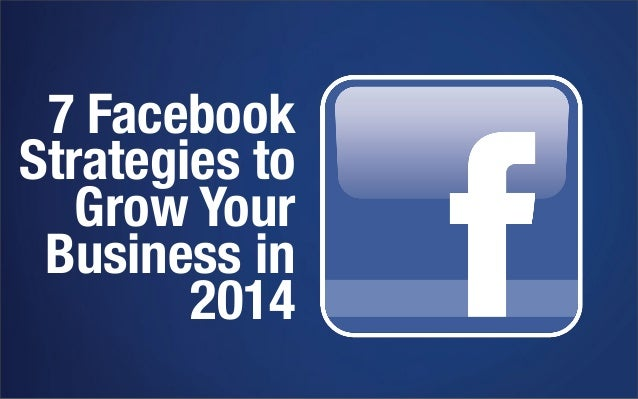 7 Facebook Strategies To Grow Your Business in 2014