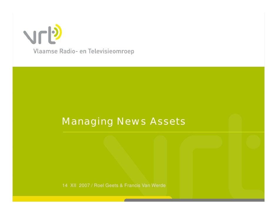 Managing News Assets     14 XII 2007 / Roel Geets & Francis Van Werde