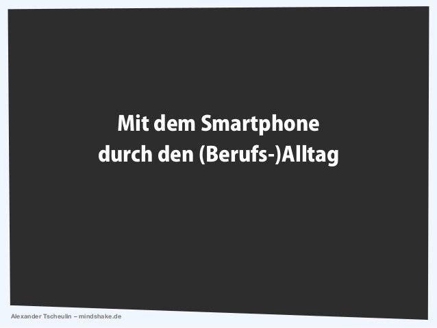 Mit dem Smartphone  durch den (Berufs-)Alltag  Alexander Tscheulin – mindshake.de