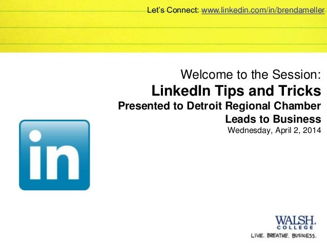 Welcome to the Session: LinkedIn Tips and Tricks Presented to Detroit Regional Chamber Leads to Business Wednesday, April ...