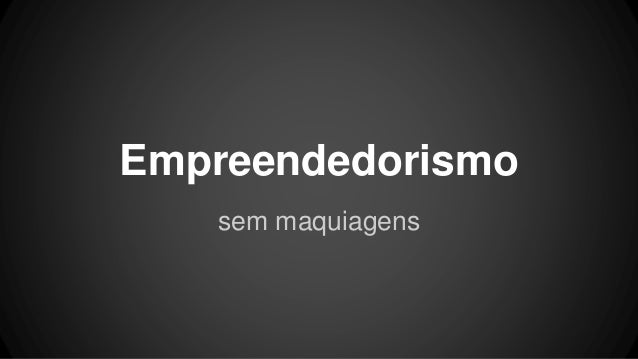 Empreendedorismo sem maquiagens