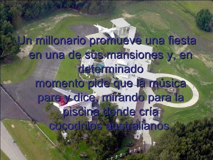 Un millonario promueve una fiesta  en una de sus mansiones y, en            determinado    momento pide que la música    p...