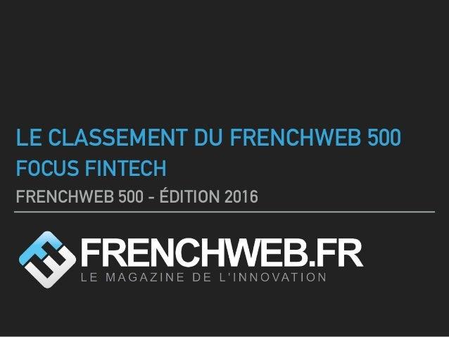 LE CLASSEMENT DU FRENCHWEB 500 FOCUS FINTECH FRENCHWEB 500 - ÉDITION 2016
