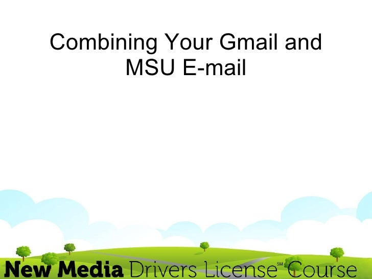 Combining Your Gmail and MSU E-mail