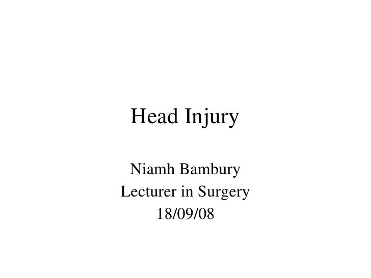 Head Injury Niamh Bambury Lecturer in Surgery 18/09/08