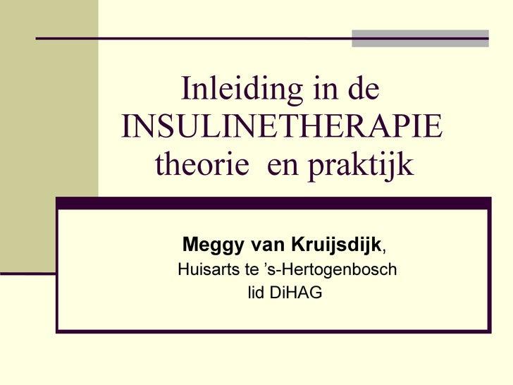 Inleiding in de INSULINETHERAPIE   theorie  en praktijk <ul><ul><li>Meggy van Kruijsdijk ,  </li></ul></ul><ul><ul><li>Hui...
