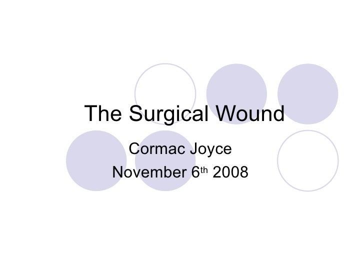 The Surgical Wound Cormac Joyce November 6 th  2008