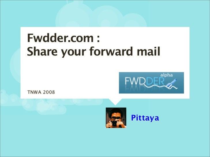 Fwdder.com : Share your forward mail   TNWA 2008                      Pittaya