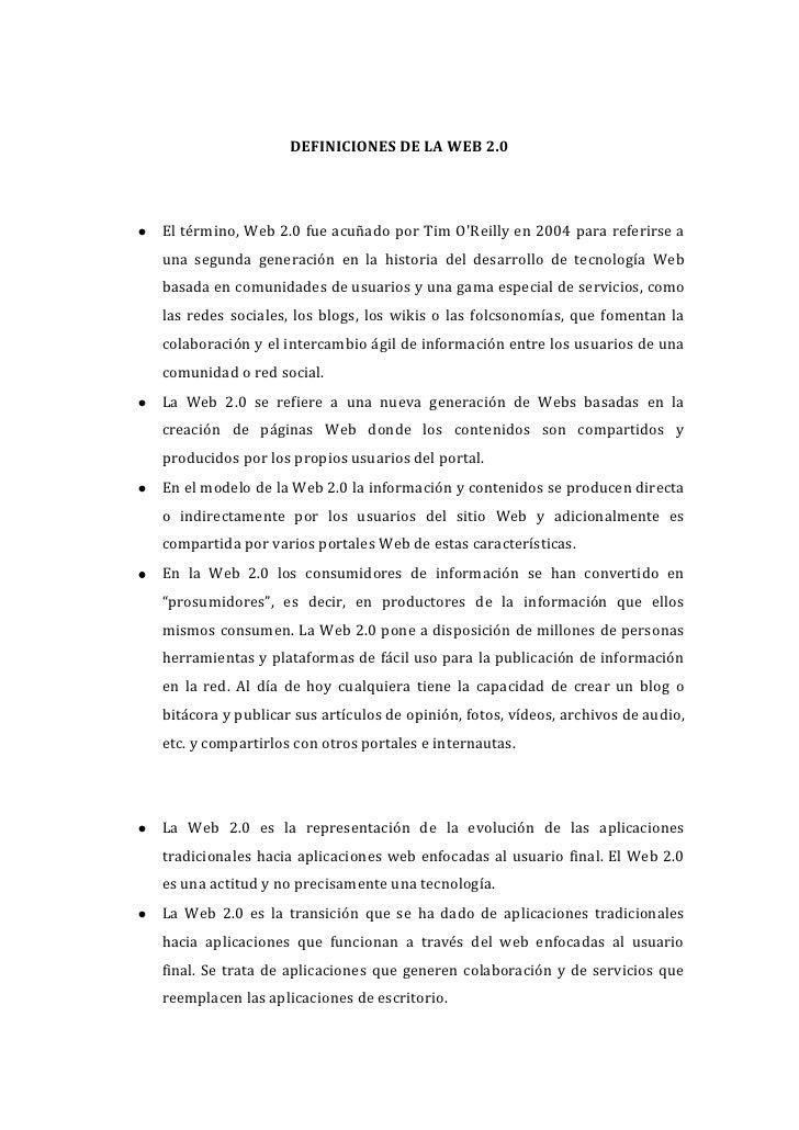 DEFINICIONES DE LA WEB 2.0<br />El término, Web 2.0 fue acuñado por Tim O'Reilly en 2004 para referirse a una segunda gene...