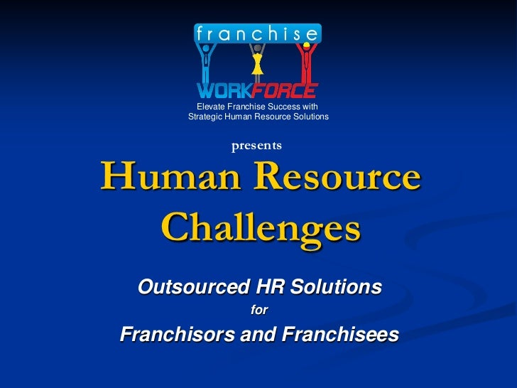 Elevate Franchise Success with      Strategic Human Resource Solutions                presentsHuman Resource  Challenges O...