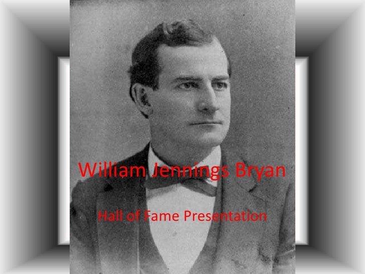 William Jennings Bryan <br />Hall of Fame Presentation<br />