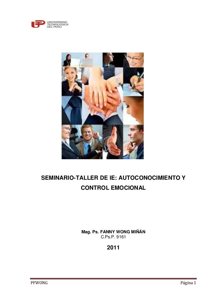 SEMINARIO-TALLER DE IE: AUTOCONOCIMIENTO Y              CONTROL EMOCIONAL              Mag. Ps. FANNY WONG MIÑÁN          ...