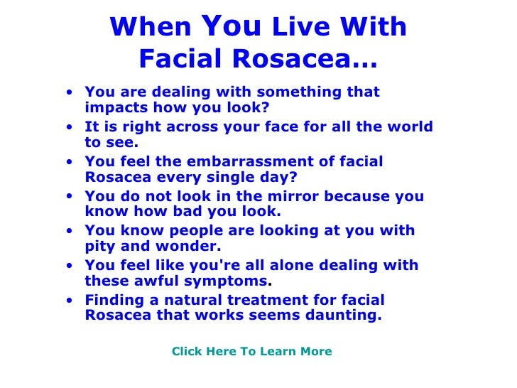 When  You  Live With Facial Rosacea… <ul><li>You are dealing with something that impacts how you look? </li></ul><ul><li>I...
