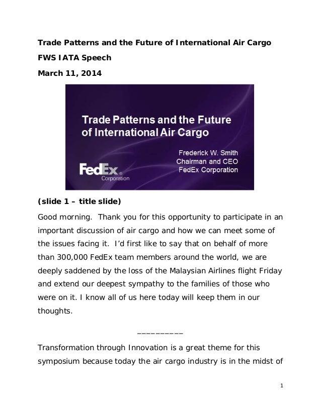 1 Trade Patterns and the Future of International Air Cargo FWS IATA Speech March 11, 2014 (slide 1 – title slide) Good mor...