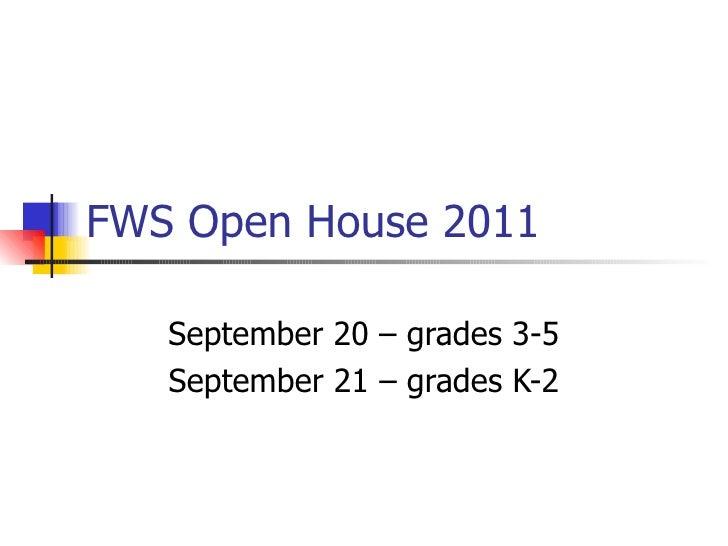 FWS Open House 2011 September 20 – grades 3-5 September 21 – grades K-2