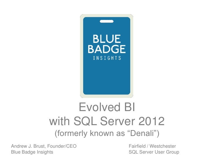 "Evolved BI                with SQL Server 2012                  (formerly known as ""Denali"")Andrew J. Brust, Founder/CEO  ..."