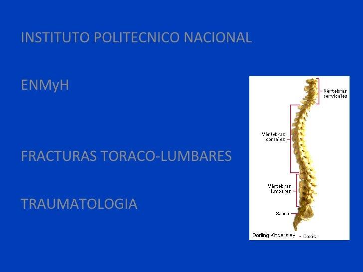 INSTITUTO POLITECNICO NACIONAL ENMyH FRACTURAS TORACO-LUMBARES TRAUMATOLOGIA