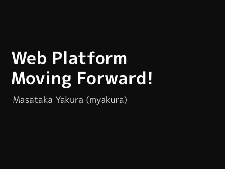 Web Platform -- Moving Forward!