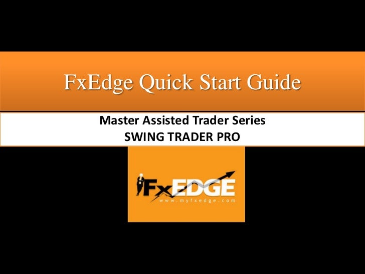 FxEdge Quick Start Guide   Master Assisted Trader Series      SWING TRADER PRO