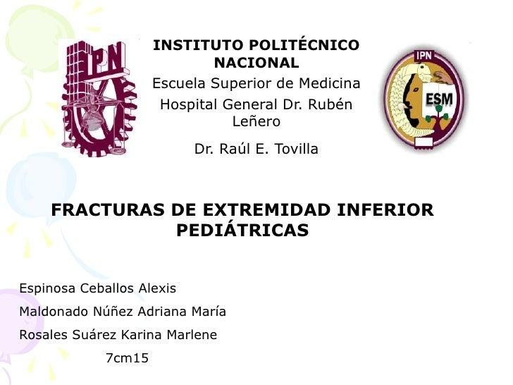 FRACTURAS DE EXTREMIDAD INFERIOR PEDIÁTRICAS <br />Espinosa Ceballos Alexis <br />Maldonado Núñez Adriana María<br />Rosal...