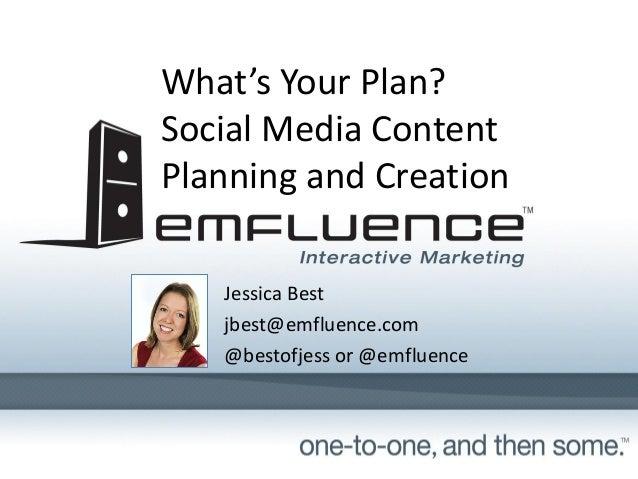 What's Your Plan?Social Media ContentPlanning and CreationJessica Bestjbest@emfluence.com@bestofjess or @emfluence
