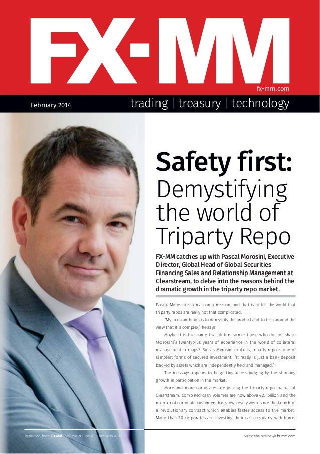 fx-mm.com February 2014  trading | treasury | technology  Safety first: Demystifying the world of Triparty Repo FX-MM catc...
