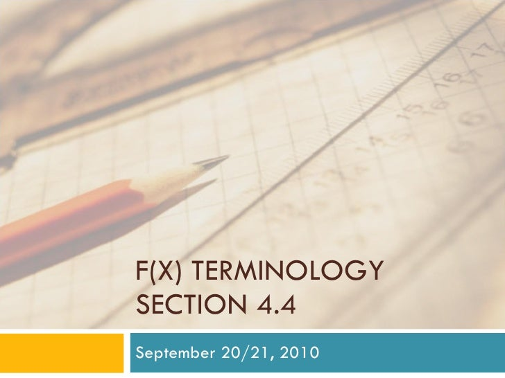 F(X) TERMINOLOGY SECTION 4.4 September 20/21, 2010