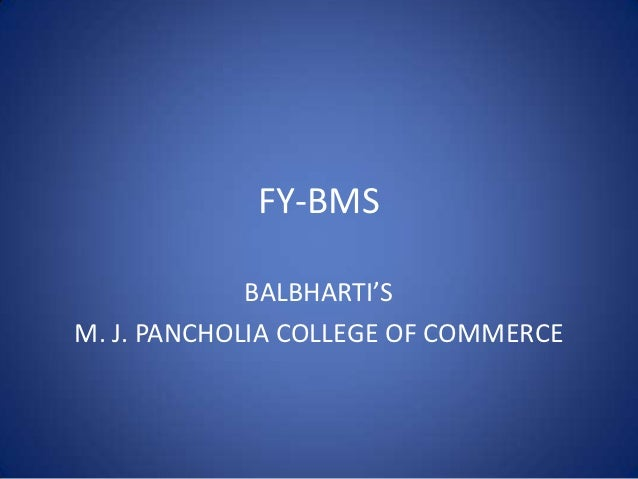 FY-BMS             BALBHARTI'SM. J. PANCHOLIA COLLEGE OF COMMERCE