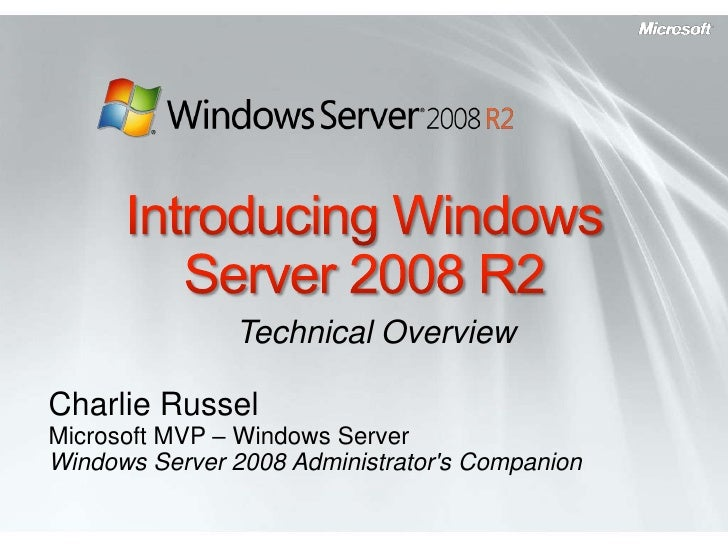 Technical Overview  Charlie Russel Microsoft MVP – Windows Server Windows Server 2008 Administrator's Companion