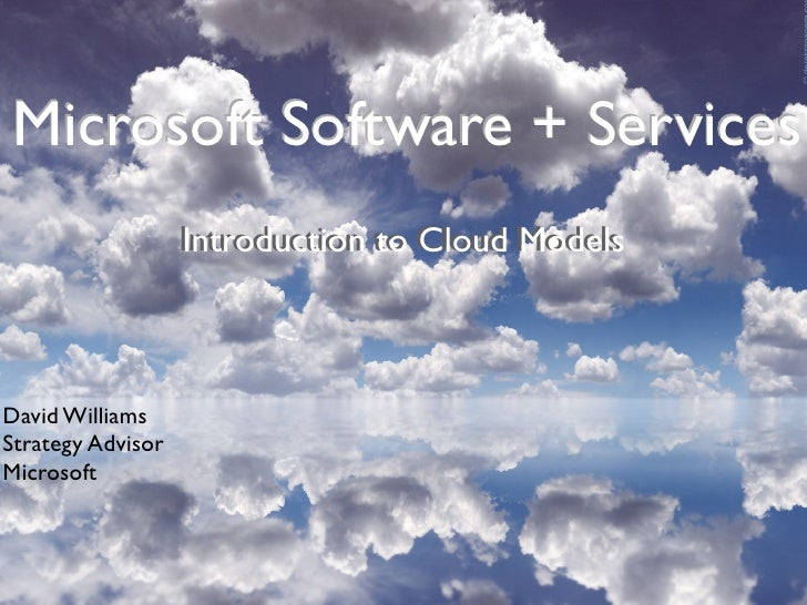 Microsoft Software + Services                    Introduction to Cloud Models                    Introduction to Cloud Mod...