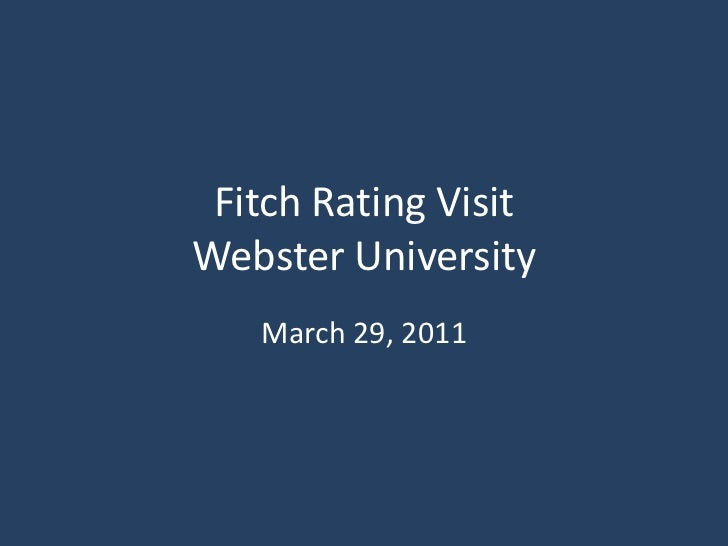 Fitch Rating VisitWebster University<br />March 29, 2011<br />