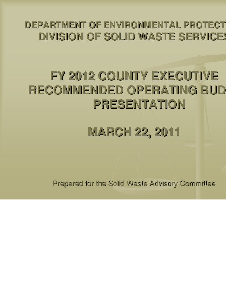 DEPARTMENT OF ENVIRONMENTAL PROTECTION  DIVISION OF SOLID WASTE SERVICES   FY 2012 COUNTY EXECUTIVERECOMMENDED OPERATING B...
