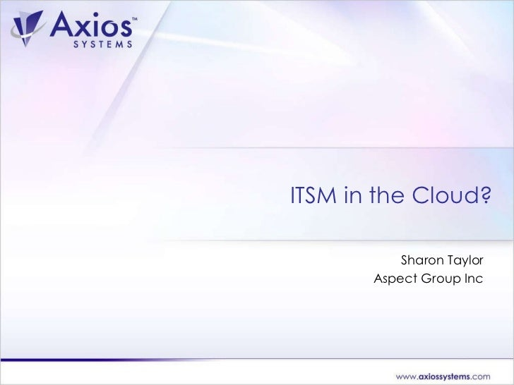 Sharon Taylor Aspect Group Inc ITSM in the Cloud?