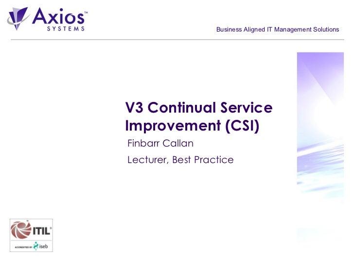 V3 Continual Service Improvement (CSI) Finbarr Callan Lecturer, Best Practice