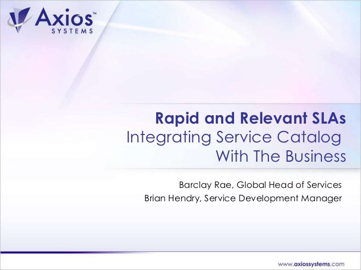 Rapid and Relevant SLAs Integrating Service Catalog  With The Business Barclay Rae, Global Head of Services Brian Hendry, ...