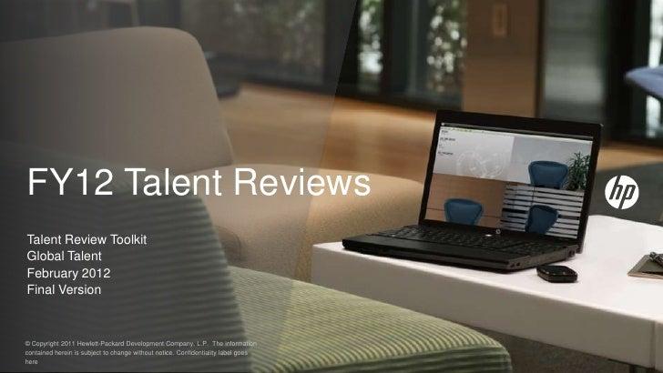 FY12 Talent ReviewsTalent Review ToolkitGlobal TalentFebruary 2012Final Version© Copyright 2011 Hewlett-Packard Developmen...