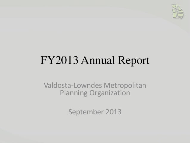 FY2013 Annual Report Valdosta-Lowndes Metropolitan Planning Organization September 2013
