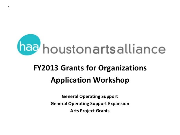 1    FY2013 Grants for Organizations        Application Workshop            General Operating Support        General Opera...