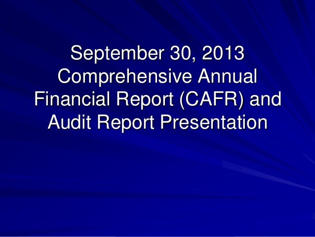 September 30, 2013 Comprehensive Annual Financial Report (CAFR) and Audit Report Presentation