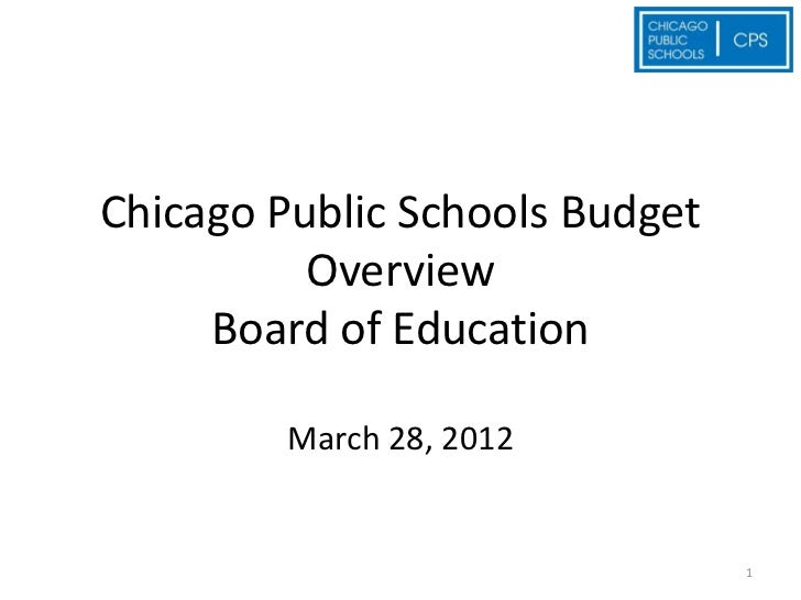 Chicago Public Schools Budget          Overview     Board of Education         March 28, 2012                             ...