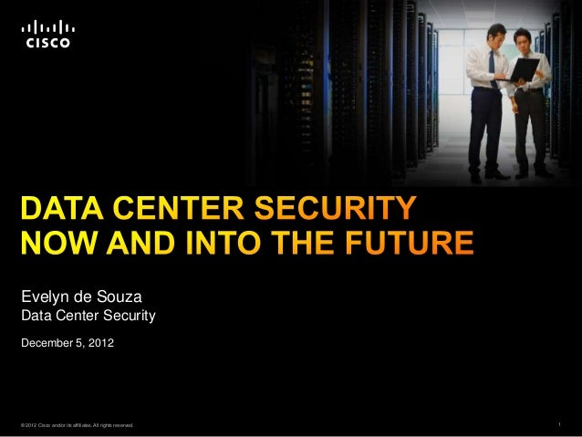 Evelyn de SouzaData Center SecurityDecember 5, 2012© 2012 Cisco and/or its affiliates. All rights reserved.   1