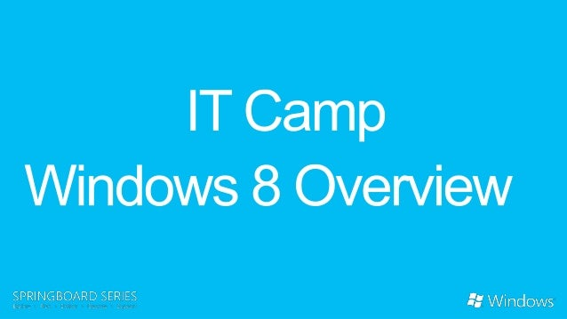 FY13 Q2 IT Camp - Windows 8 Overview