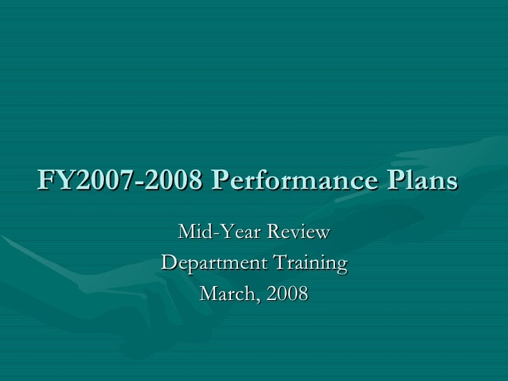 FY2007-2008 Performance Plans Mid-Year Review Department Training March, 2008