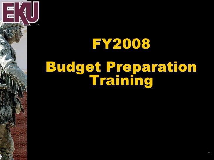 FY2008 Budget Preparation Training